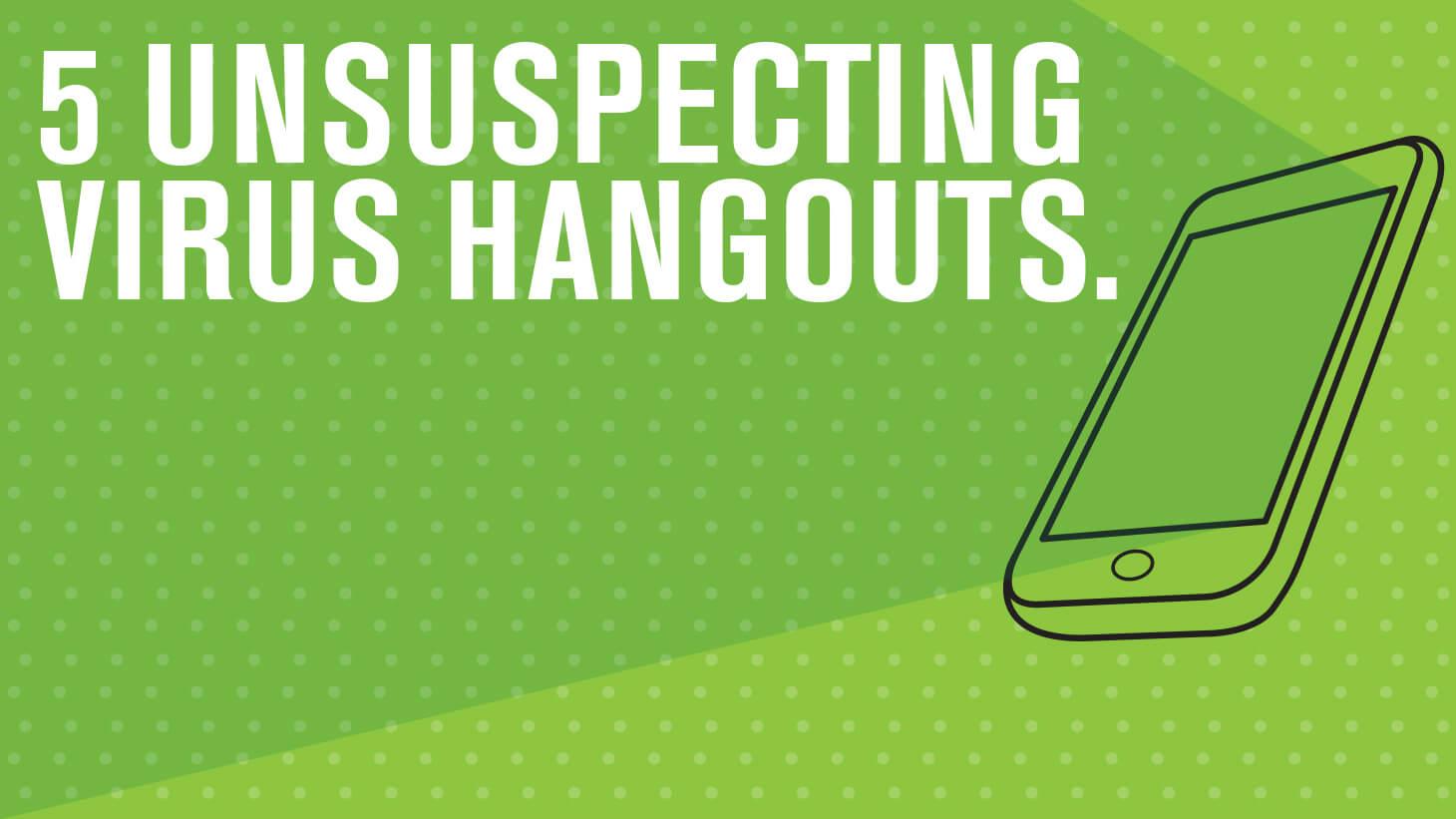 5 unsuspecting virus hangouts
